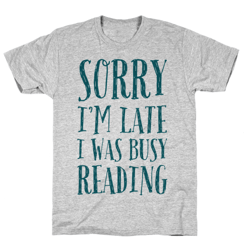 Sorry I'm Late I Was Busy Reading Mens T-Shirt