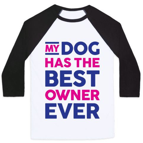 My Dog Has The Best Owner Ever Baseball Tee