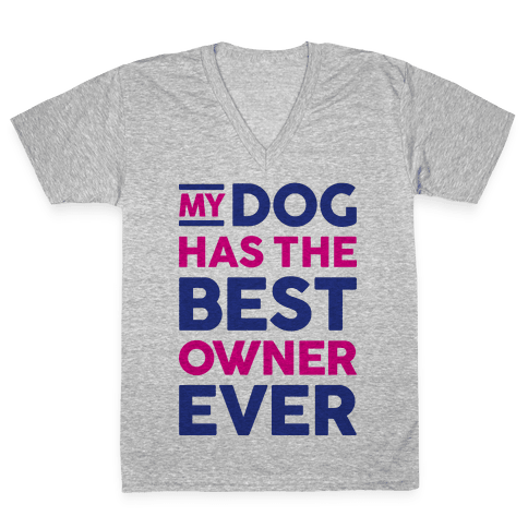 My Dog Has The Best Owner Ever V-Neck Tee Shirt