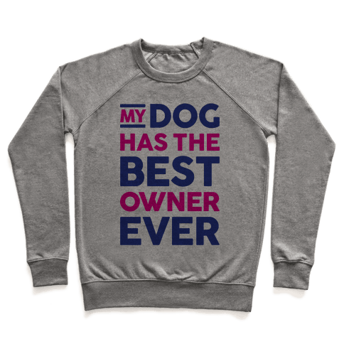 My Dog Has The Best Owner Ever Pullover