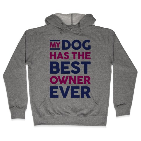 My Dog Has The Best Owner Ever Hooded Sweatshirt