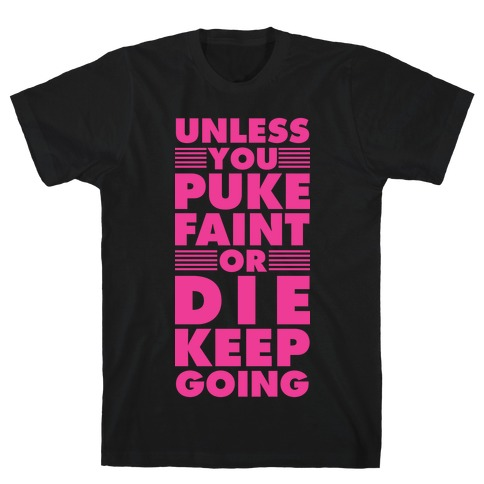 Unless You Puke Faint Or Die Keep Going T-Shirt