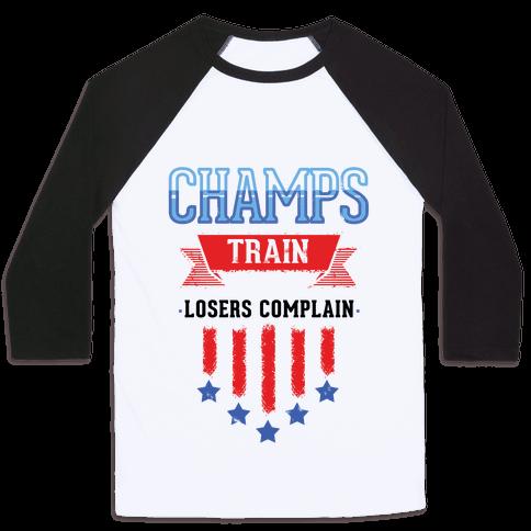 Champs Train. Losers Complain Baseball Tee