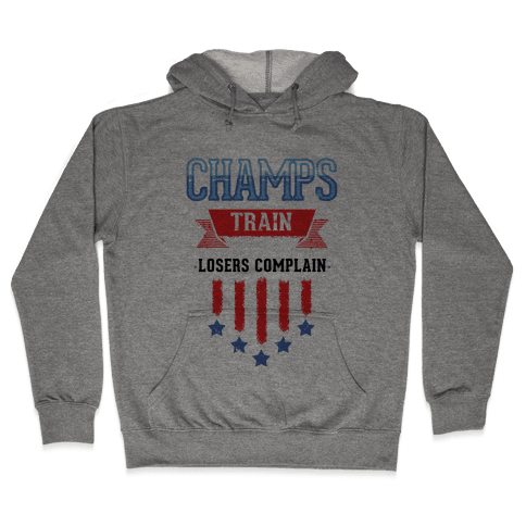 Champs Train. Losers Complain Hooded Sweatshirt