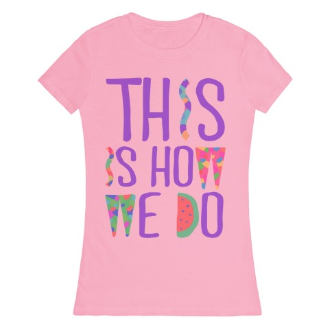 This is How We Do Womens T-Shirt