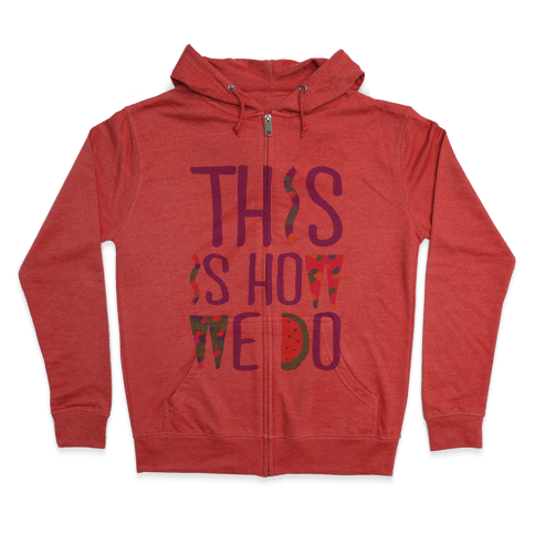 This is How We Do Zip Hoodie