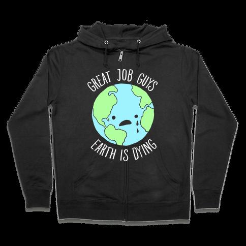 Good Job Guys Earth Is Dying Zip Hoodie