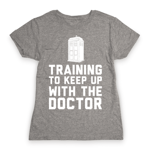 Training To Keep Up With The Doctor Womens T-Shirt