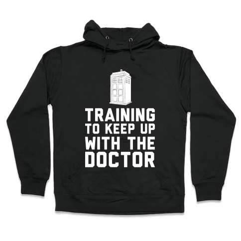 Training To Keep Up With The Doctor Hooded Sweatshirt