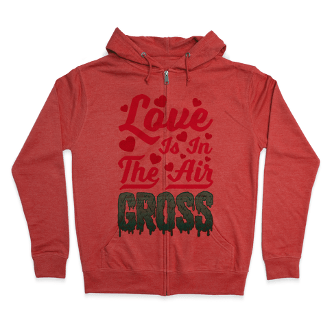 Love Is In The Air... Gross Zip Hoodie