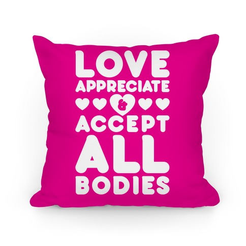 Love Appreciate And Accept All Bodies Pillow