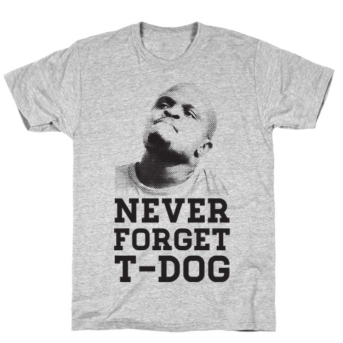 Never Forget T-Dog T-Shirt