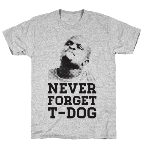 Never Forget T-Dog Mens T-Shirt