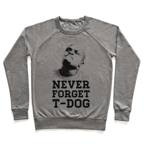 Never Forget T-Dog Pullover