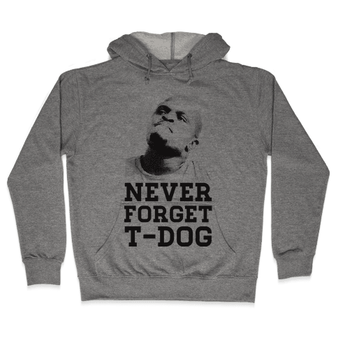Never Forget T-Dog Hooded Sweatshirt