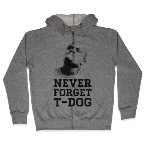 Never Forget T-Dog Zip Hoodie