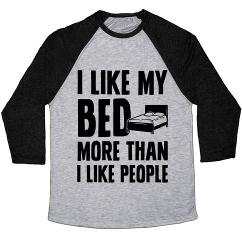 I Like My Bed More Than I Like People Baseball Tee
