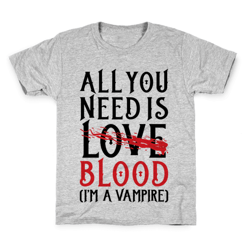 All You Need Is Blood Kids T-Shirt