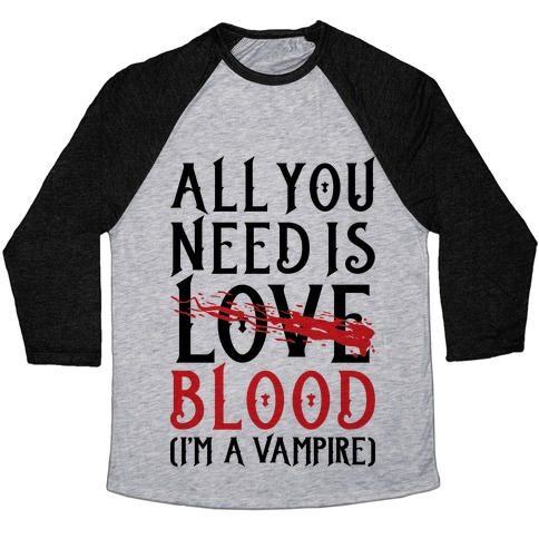 All You Need Is Blood Baseball Tee