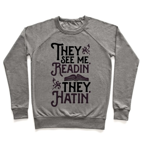 They See Me Readin' They Hatin' Pullover