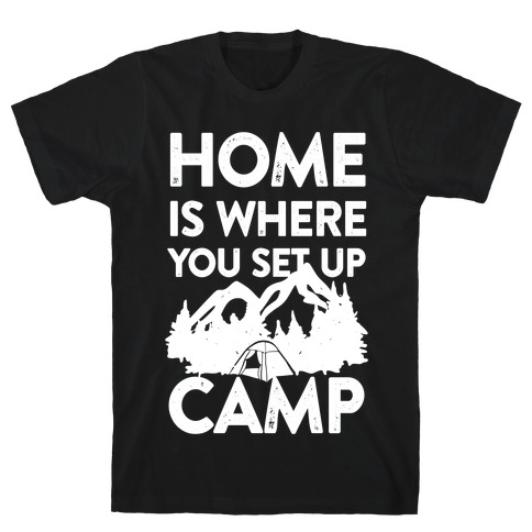 Home Is Where You Set Up Camp Mens T-Shirt