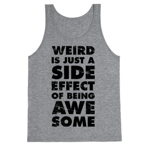 Weird is Just a Side Effect of Being Awesome Tank Top