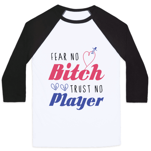 Fear No Bitch, Trust No Player Baseball Tee