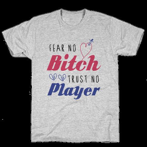 Fear No Bitch, Trust No Player Mens T-Shirt