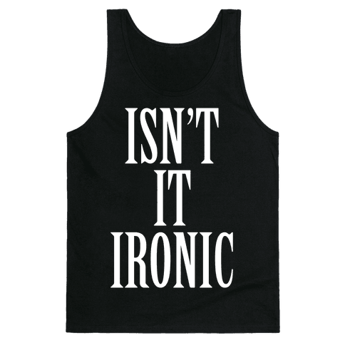 Isn't It Ironic? Tank Top