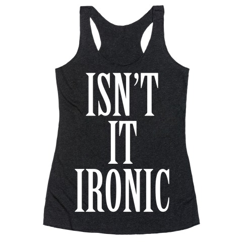 Isn't It Ironic? Racerback Tank Top