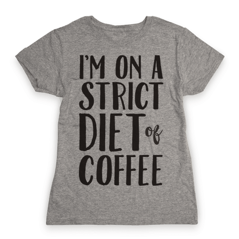 I'm On A Strict Diet Of Coffee Womens T-Shirt