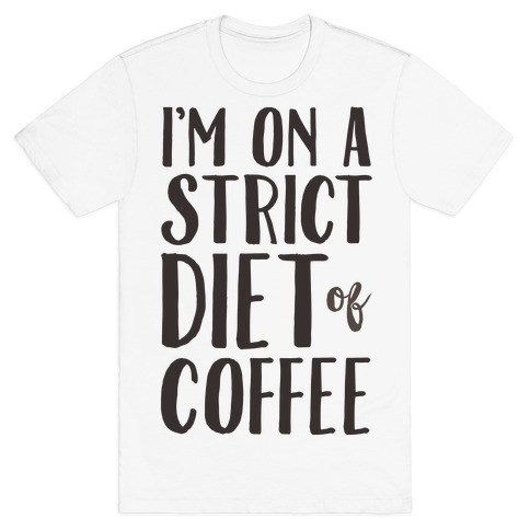 I'm On A Strict Diet Of Coffee T-Shirt