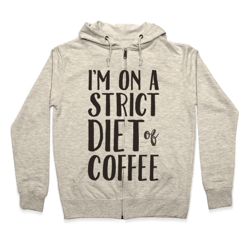 I'm On A Strict Diet Of Coffee Zip Hoodie