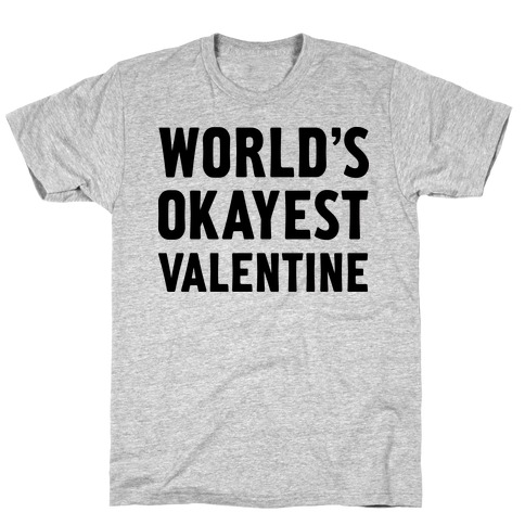 World's Okayest Valentine T-Shirt