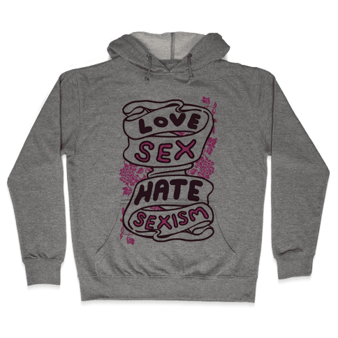 Love Sex Hate Sexism Hooded Sweatshirt