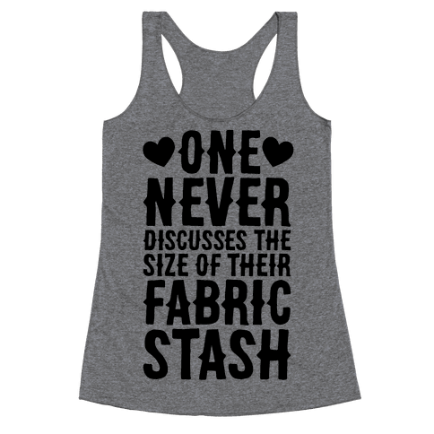 One Never Discusses The Size Of Their Fabric Stash Racerback Tank Top