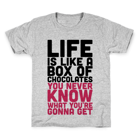 Life Is Like A Box Of Chocolates Kids T-Shirt