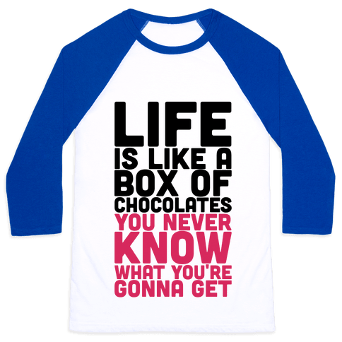 Life Is Like A Box Of Chocolates Baseball Tee