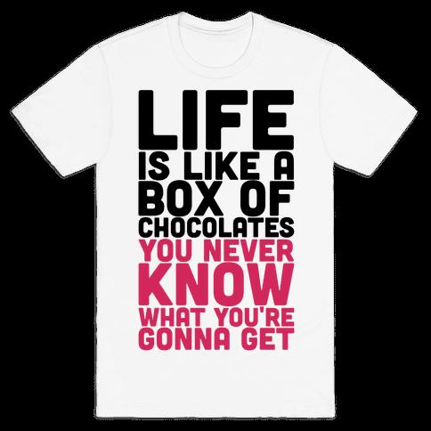 Life Is Like A Box Of Chocolates Mens T-Shirt