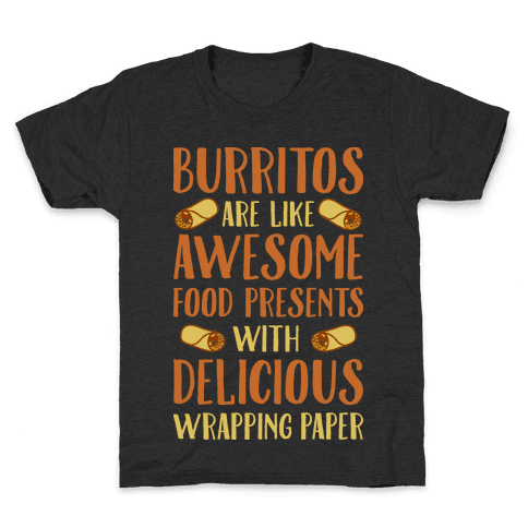 Burritos Are Awesome Presents Kids T-Shirt