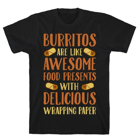 Burritos Are Awesome Presents T-Shirt