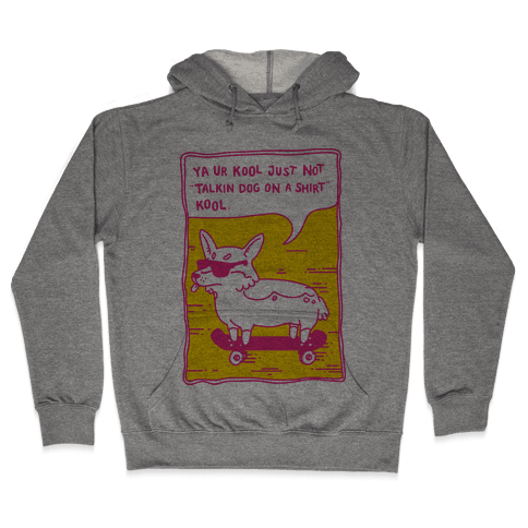 Talking Dog on a Shirt Cool Hooded Sweatshirt