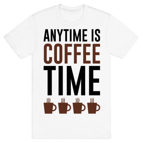 Anytime Is Coffee Time T-Shirt