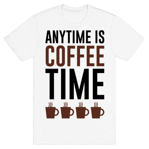 Anytime Is Coffee Time Mens T-Shirt