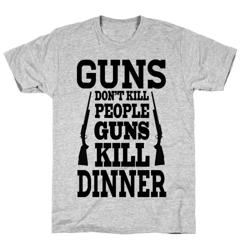 Gun's Don't Kill People. They Kill Dinner.  Mens T-Shirt