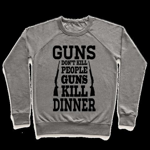 Gun's Don't Kill People. They Kill Dinner.  Pullover