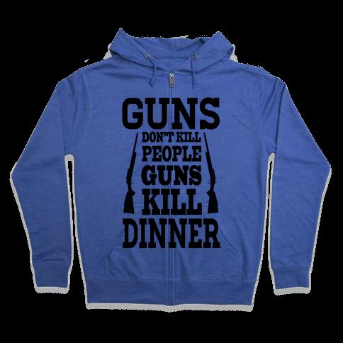 Gun's Don't Kill People. They Kill Dinner.  Zip Hoodie