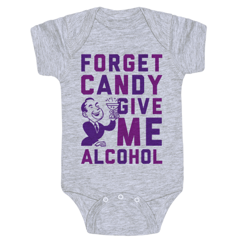 Forget Candy Give Me Alcohol Baby Onesy