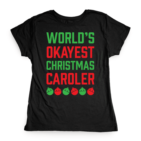 World's Okayest Christmas Caroler Womens T-Shirt