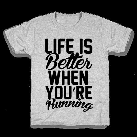 Life Is Better When You're Running Kids T-Shirt